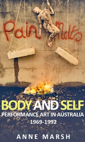 Body and Self: Performance Art in Australia 1969-1992